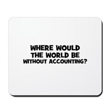 Where Would The World Be With Mousepad