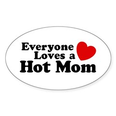 Everyone Loves a Hot Mom Oval Decal