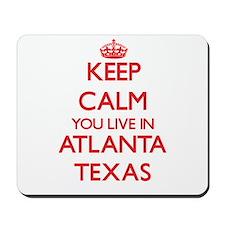 Keep calm you live in Atlanta Texas Mousepad