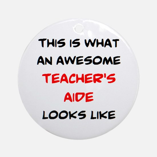 awesome teacher's aide Round Ornament