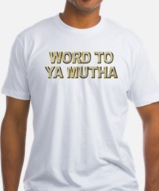 Word To Ya Mutha Shirt
