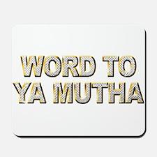 Word To Ya Mutha Mousepad