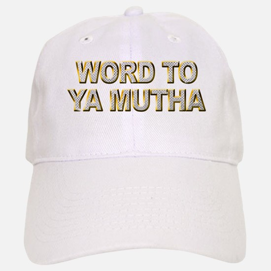 Word To Ya Mutha Baseball Baseball Cap