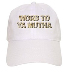Word To Ya Mutha Baseball Cap