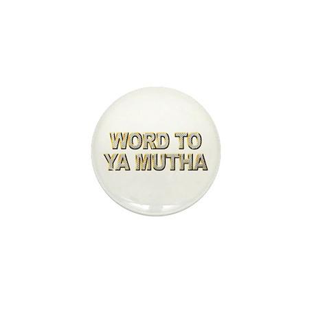 Word To Ya Mutha Mini Button