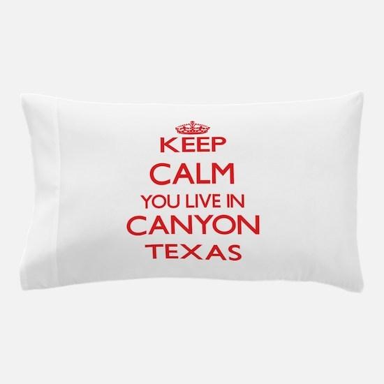 Keep calm you live in Canyon Texas Pillow Case