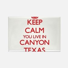 Keep calm you live in Canyon Texas Magnets