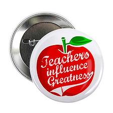 Teachers Influence Greatness Button