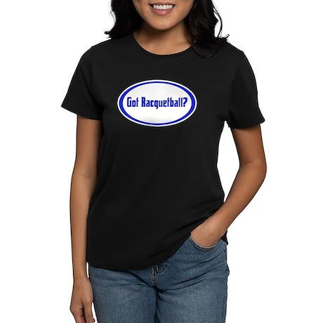 Got Racquetball? Women's Dark T-Shirt