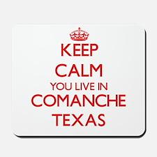 Keep calm you live in Comanche Texas Mousepad