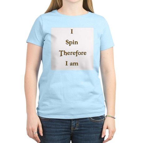 I Spin Therefore I Am 3 Women's Light T-Shirt