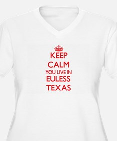 Keep calm you live in Euless Tex Plus Size T-Shirt