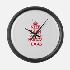 Keep calm you live in Frisco Texa Large Wall Clock