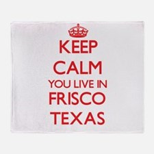 Keep calm you live in Frisco Texas Throw Blanket