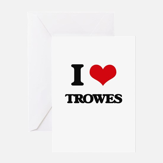 I love Trowes Greeting Cards