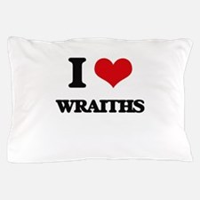 I love Wraiths Pillow Case