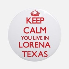 Keep calm you live in Lorena Texa Ornament (Round)