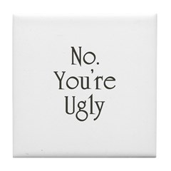 No. You're Ugly Tile Coaster