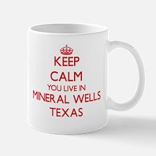 Keep calm you live in Mineral Wells Texas Mugs
