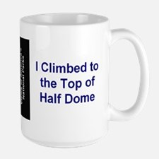 I Climbed to the Top of Half Dome Large Mug