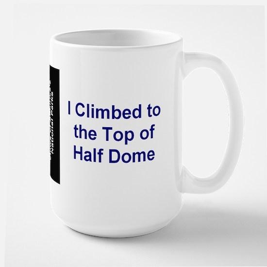 I Climbed to the Top of Half Dome Large Mug