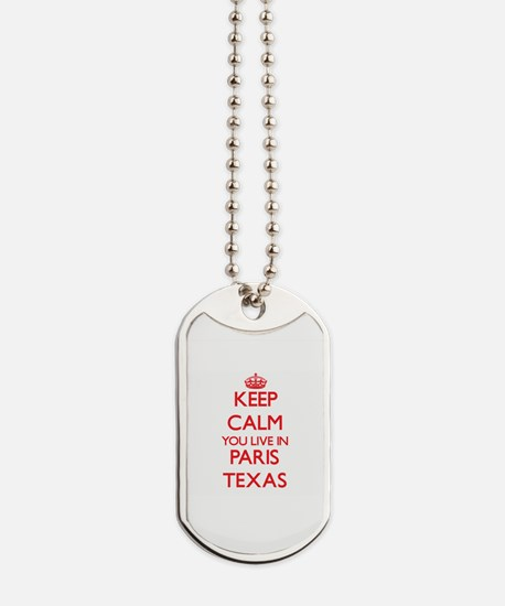 Keep calm you live in Paris Texas Dog Tags