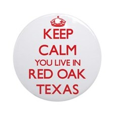 Keep calm you live in Red Oak Tex Ornament (Round)