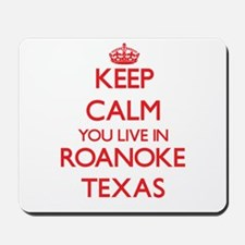 Keep calm you live in Roanoke Texas Mousepad