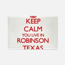Keep calm you live in Robinson Texas Magnets