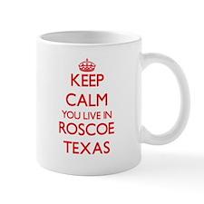 Keep calm you live in Roscoe Texas Mugs