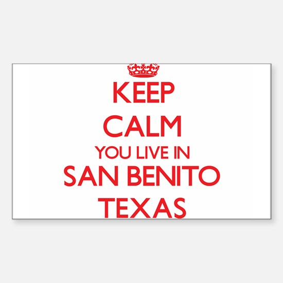 Keep calm you live in San Benito Texas Decal