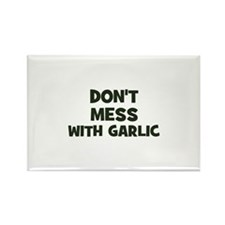 don't mess with garlic Rectangle Magnet