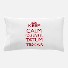 Keep calm you live in Tatum Texas Pillow Case