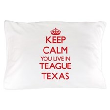 Keep calm you live in Teague Texas Pillow Case