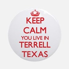 Keep calm you live in Terrell Tex Ornament (Round)