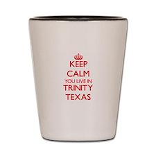 Keep calm you live in Trinity Texas Shot Glass