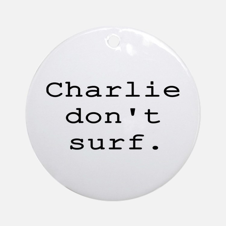 CHARLIE DON'T SURF Ornament (Round)