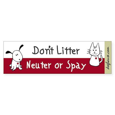 Don't Litter Neuter or Spay Bumper Sticker