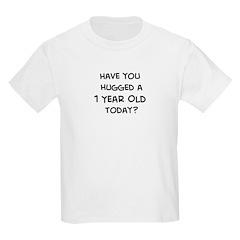Hugged a 1 Year Old T-Shirt