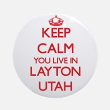 Keep calm you live in Layton Utah Ornament (Round)