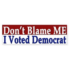 Don't Blame Me - I Voted Democrat sticker