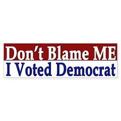Don't Blame Me - I Voted Democrat sticker