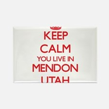 Keep calm you live in Mendon Utah Magnets