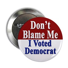 Don't Blame Me I Voted Democrat (Button)