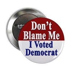 Don't Blame Me I Voted Democrat (Button)