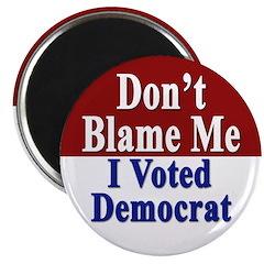 Don't Blame Me I Voted Democrat (Magnet)