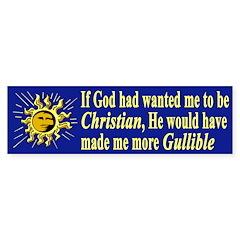 Made Me More Gullible (Bumper Sticker)