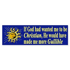 Made Me More Gullible (Bumper Sticker)