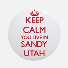 Keep calm you live in Sandy Utah Ornament (Round)