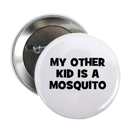 "my other kid is a mosquito 2.25"" Button (10 pack)"
